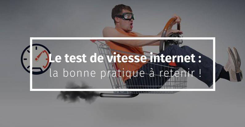 Le test de vitesse internet : la bonne pratique à retenir !