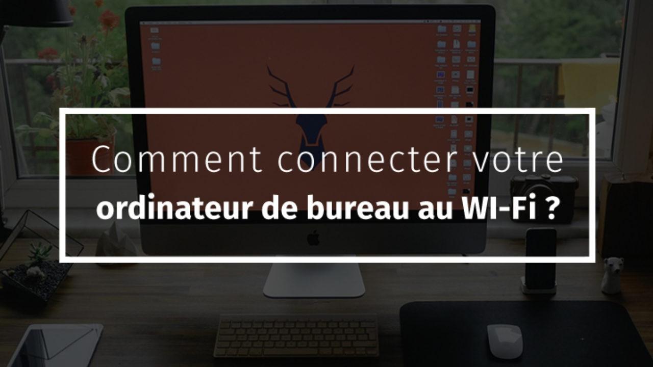 Branchement Carte Wifi Pc Portable.Comment Connecter Votre Ordinateur De Bureau Au Wi Fi