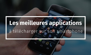 Les meilleures applications à télécharger sur son smartphone
