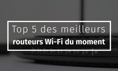 Top 5 des meilleurs routeurs Wi-Fi du moment