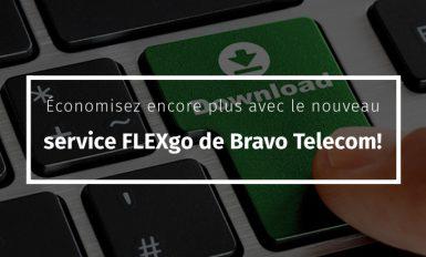 Économisez encore plus avec le nouveau service FLEXgo de Bravo Telecom