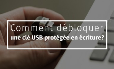 Comment débloquer une clé USB protégée en écriture