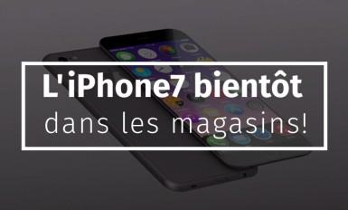 L'iPhone7 bientôt dans les magasins!